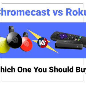 Roku vs Chromecast: Which One You Should Buy?