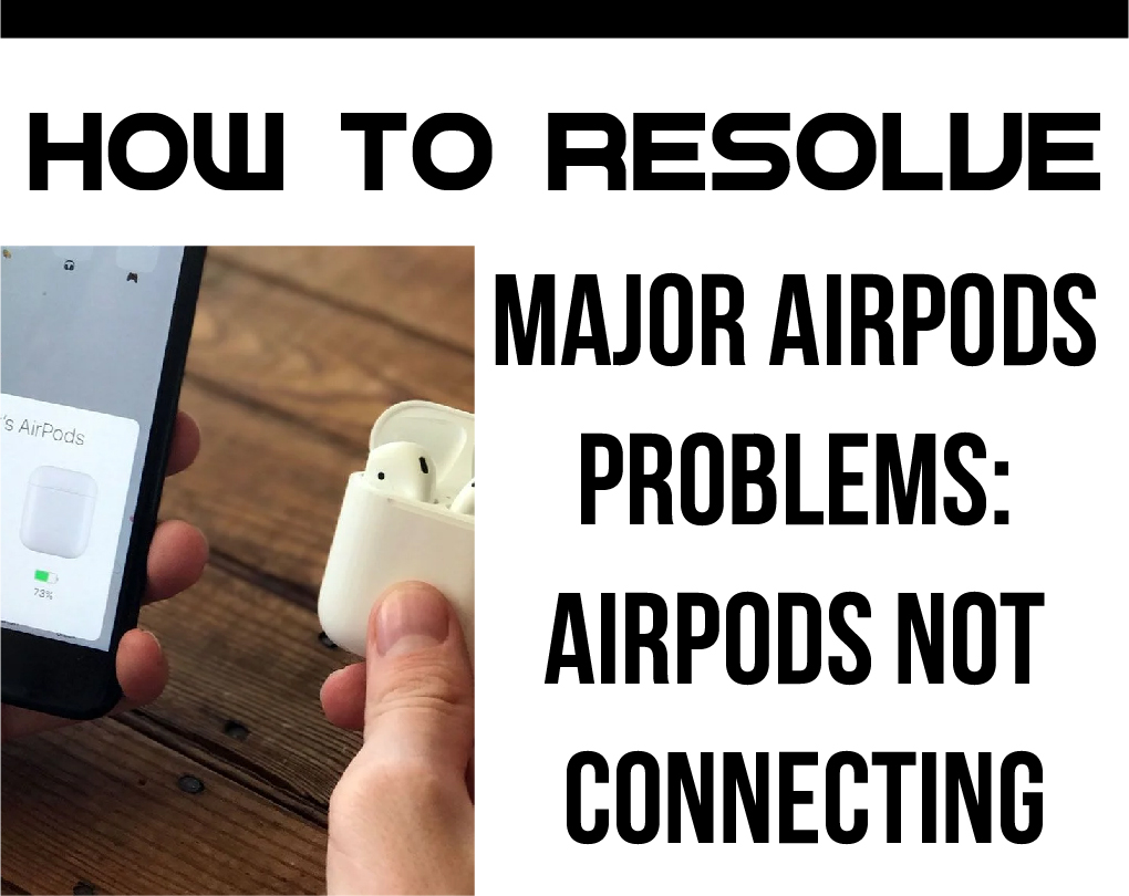 How to Resolve Major AirPods Problems: AirPods Not Connecting