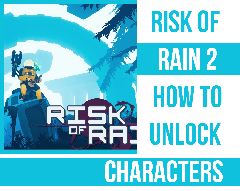 Risk Of Rain 2 How To Unlock Characters