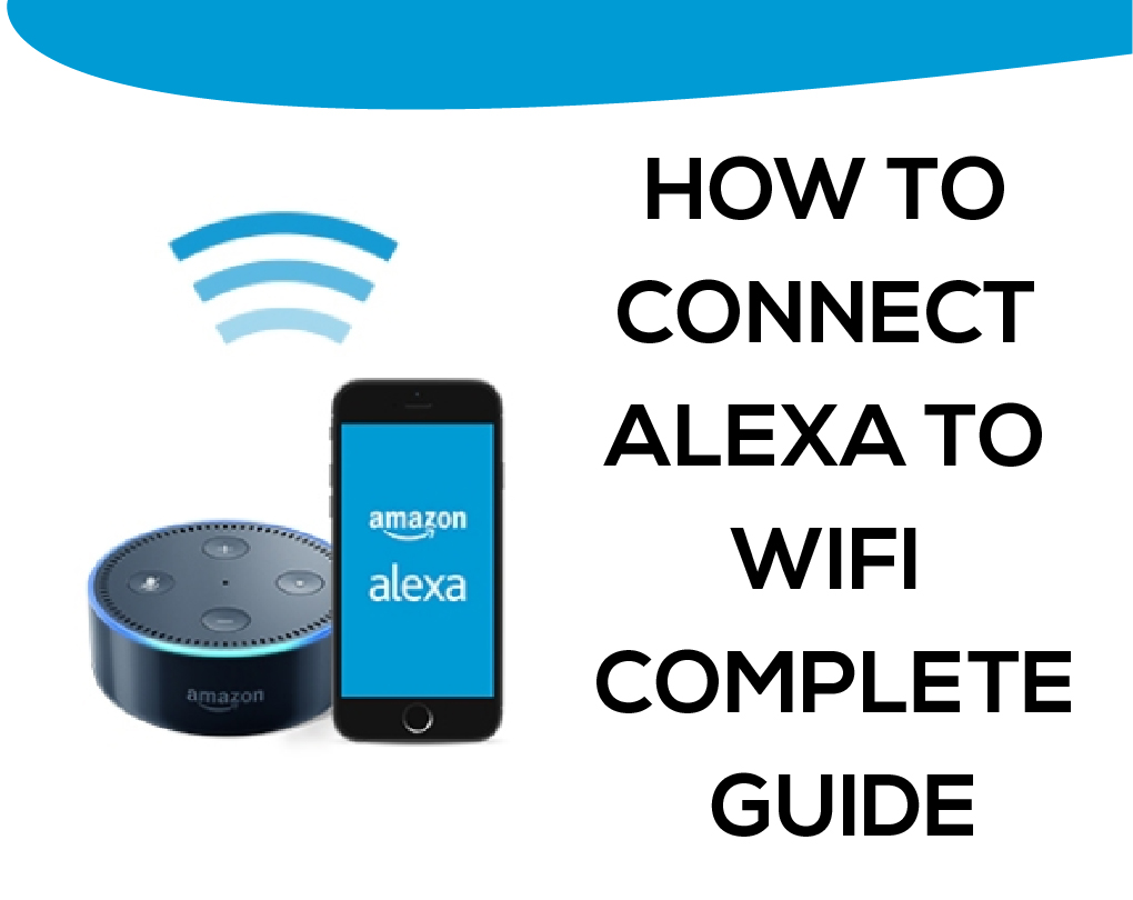 How to Connect Alexa to WIFI – Complete Guide