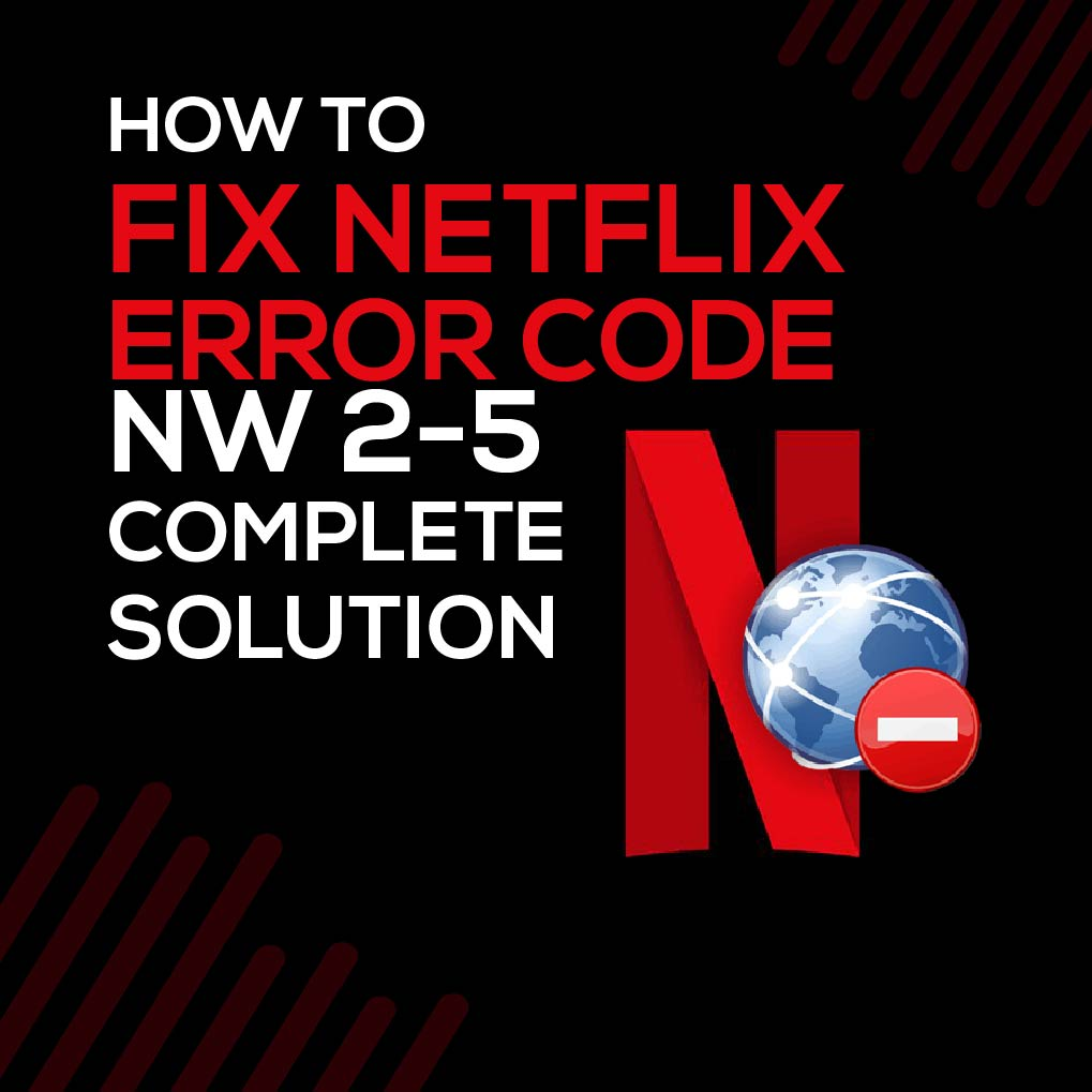 How to Fix Netflix Error Code NW 2-5| Complete Solution