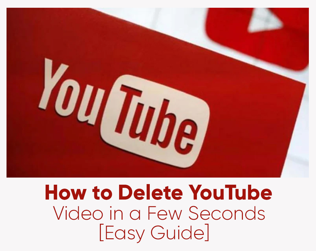 How to Delete YouTube Video in a Few Seconds [Easy Guide]