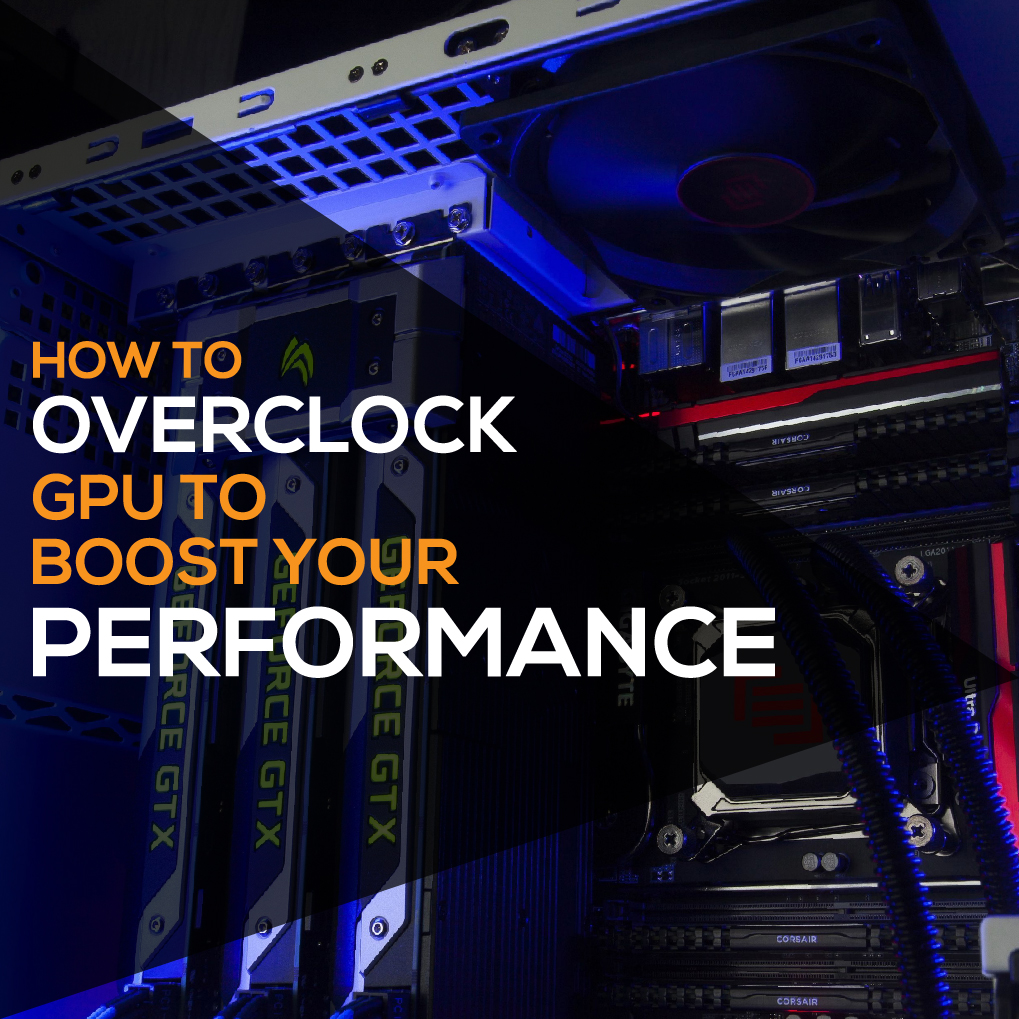 How to Overclock GPU to Boost Your Performance