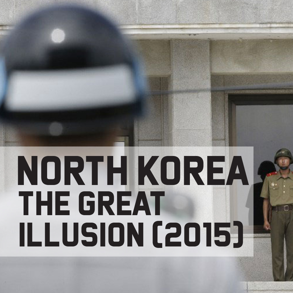 North Korea The Great Illusion (2015)