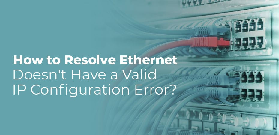 Ethernet 2 Doesn't Have A Valid Ip Configuration
