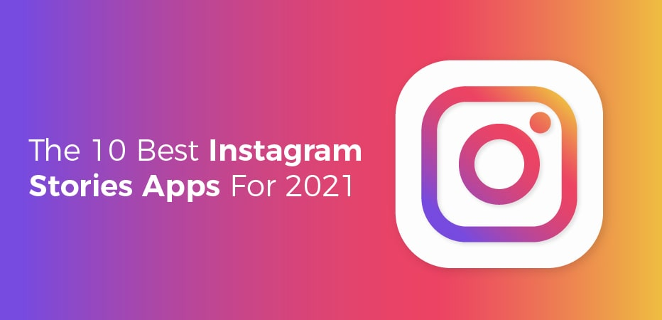 The 10 Best Instagram Stories Apps For 2021